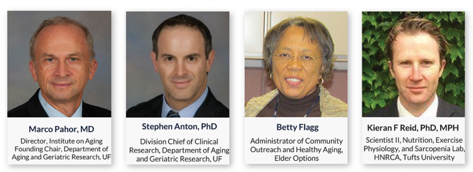 Steve Anton, Ph.D. Division Chief of Clinical Research, Department of Aging and Geriatric Research, UF, Bett Flagg, Administrator of Community Outreach and Healthy Aging, Elder Options, Kieran Reid, PhD, MPH, Scientist II, Nutrition, Exercise Physiology, and Sarcopenia Lab, HNRCA, Tufts University