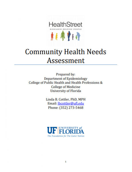 HealthStreet Community Health Needs Assessment Prepared by: Department of Epidemiology College of Public Health and Health Professions & College of Medicine University of Florida Linda B. Cottler, PhD, MPH Email: lbcottler@ufl.edu Phone: (352) 273-5468 Through June 2019